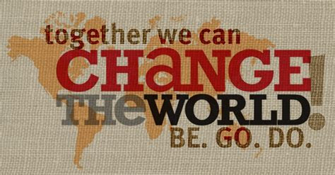 Together we can change the world. Be. Go. Do. fundraising for chairty